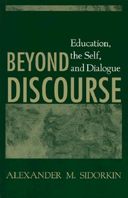 Beyond Discourse: Education, the Self, and Dialogue, Sidorkin, Alexander M.