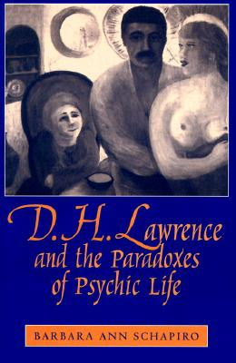 D.H. Lawrence and the Paradoxes of Psychic Life, Schapiro, Barbara A.