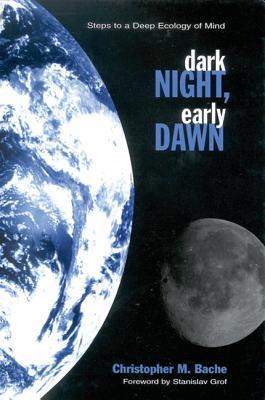 Dark Night, Early Dawn: Steps to a Deep Ecology of Mind (Suny Series in Transpersonal and Humanistic Psychology), Bache, Christopher M.