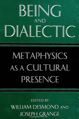Being and Dialectic: Metaphysics as a Cultural Presence (SUNY Series in Hegelian Studies)