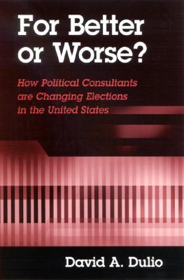 Image for For Better or Worse?: How Political Consultants are Changing Elections in the United States