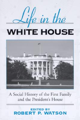 Image for Life in the White House: A Social History of the First Family and the President's House