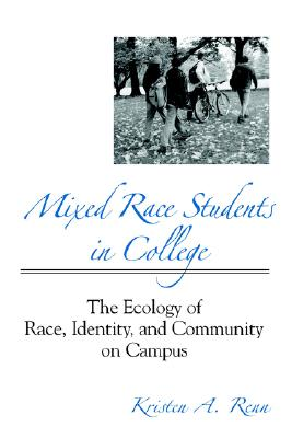 Mixed Race Students in College: The Ecology of Race, Identity, and Community on Campus (Suny Series, Frontiers in Education), Renn, Kristen A.
