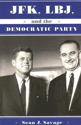 JFK, LBJ, And the Democratic Party, Savage, Sean J.