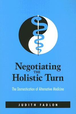 Image for Negotiating the Holistic Turn: The Domestication of Alternative Medicine