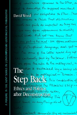 Image for The Step Back: Ethics And Politics After Deconstruction (Suny Series in Contemporary Continental Philosophy)
