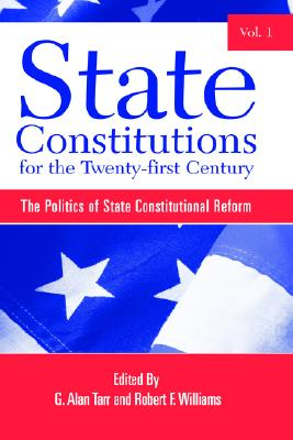 State Constitutions for the Twenty-First Century, Vol. 1: The Politics of State Constitutional Reform (SUNY Series in American Constitutionalism)