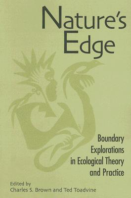 Image for Nature's Edge: Boundary Explorations in Ecological Theory and Practice (Suny Series in Environmental Philosophy and Ethics)