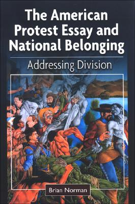 Image for The American Protest Essay and National Belonging: Addressing Division