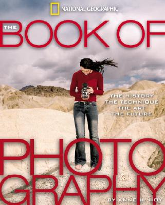 The Book of Photography: The History, the Technique, the Art, the Future, Hoy, Anne H.