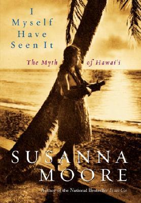 I Myself Have Seen It: the Myth of Hawai'I, Moore, Susanna