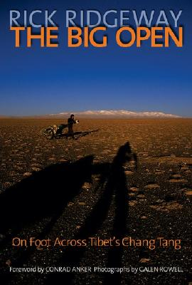 The Big Open: On Foot Across Tibet's Chang Tang, Rick Ridgeway