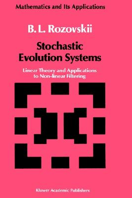 Stochastic Evolution Systems: Linear Theory and Applications to Non-linear Filtering (Mathematics and its Applications), Rozovskii, B.L.