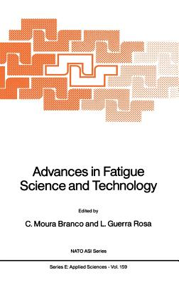 Advances in Fatigue Science and Technology: Proceedings of the NATO Advanced Study Institute on Advances in Fatigue Science and Technology, Alvor, Portugal (NATO Science Series E, 159)