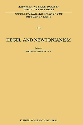 Hegel and Newtonianism (International Archives of the History of Ideas   Archives internationales d'histoire des id�es)