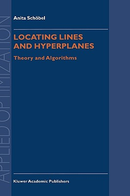 Locating Lines and Hyperplanes: Theory and Algorithms, Anita Schobel; Anita Schobel
