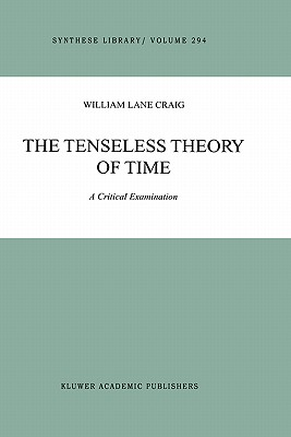 The Tenseless Theory of Time: A Critical Examination (Synthese Library), Craig, W.L.