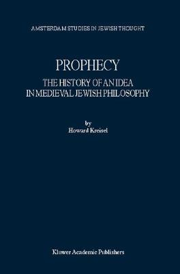 Image for Prophecy: The History of an Idea in Medieval Jewish Philosophy (Amsterdam Studies in Jewish Philosophy)