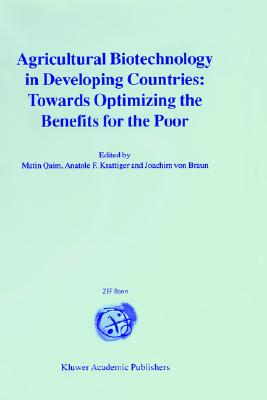 Agricultural Biotechnology in Developing Countries: Towards Optimizing the Benefits for the Poor