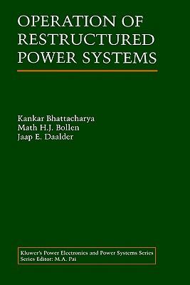 Operation of Restructured Power Systems (Power Electronics and Power Systems), Bhattacharya, Kankar; Bollen, Math; Daalder, Jaap E.