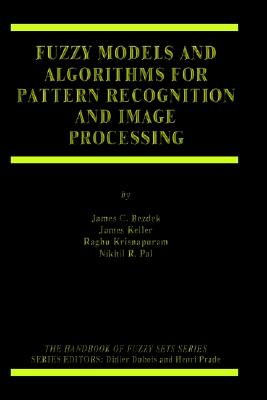 Image for Fuzzy Models and Algorithms for Pattern Recognition and Image Processing (The Handbooks of Fuzzy Sets)
