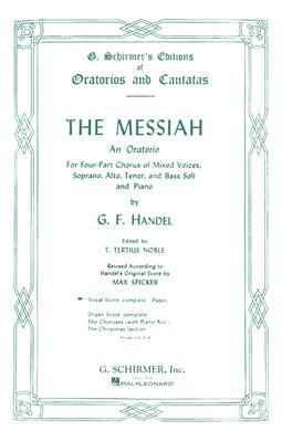 The Messiah: An Oratorio for Four-Part Chorus of Mixed Voices, Soprano, Alto, Tenor, and Bass Soli and Piano, G. F. Handel