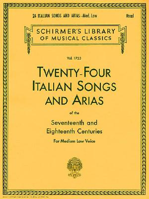 Twenty-four Italian Songs and Arias of the Seventeenth and Eighteenth Centuries for Medium Low Voice (Schirmer's Library of Musical Classics, Vol. 1723) (English and Italian Edition), G. Schirmer