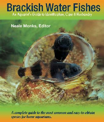 BRACKISH-WATER FISHES AN AQUARIST'S GUIDE TO IDENTIFICATION, CARE AND HUSBANDRY, MONKS, NEALE (EDT)