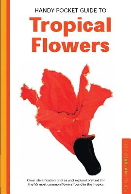 Handy Pocket Guide to Tropical Flowers (Periplus Nature Guides), Warren et al, William; Tettoni, Luca Invernizzi