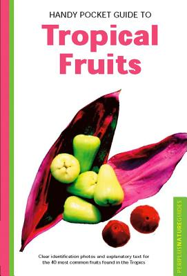 Handy Pocket Guide to Tropical Fruits (Periplus Nature Guide), Hutton, Wendy