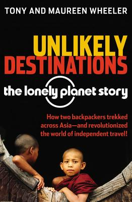 Image for Unlikely Destinations: The Lonely Planet Story