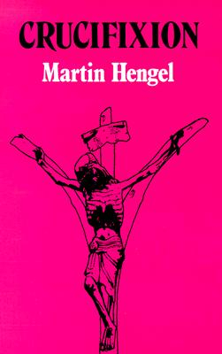 Crucifixion in the Ancient World and the Folly of the Message of the Cross, MARTIN HENGEL