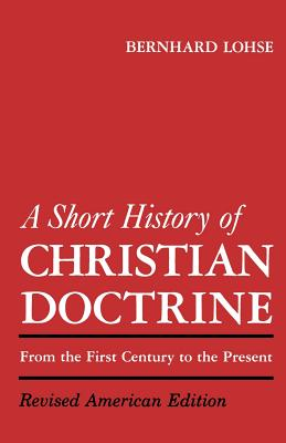 Short History of Christian Doctrine: From the First Century to the Present, Lohse, Bernhard