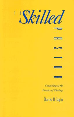 The Skilled Pastor: Counseling as the Practice of Theology, Charles W. Taylor