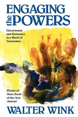 Engaging the Powers: Discernment and Resistance in a World of Domination, Wink, Walter