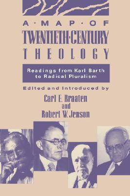 A Map of Twentieth-Century Theology: Readings from Karl Barth to Radical Pluralism, Braaten, Carl E.; Jenson, Robert W. [editors]