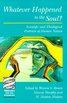 Image for WHATEVER HAPPENED TO THE SOUL? SCIENTIFIC AND THEOLOGICAL PORTRAITS OF HUMAN NATURE