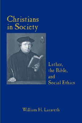 Image for Christians in Society: Luther, the Bible and Social Ethics