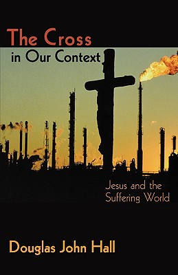 Image for The Cross in Our Context: Jesus and the Suffering World