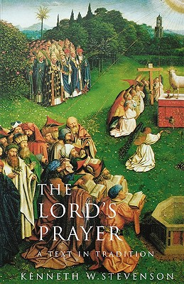 The Lord's Prayer: A Text in Tradition, KENNETH W. STEVENSON