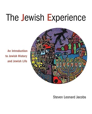 The Jewish Experience: An Introduction to Jewish History and Jewish Life, Steven Leonard Jacobs
