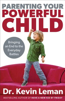 Image for Parenting Your Powerful Child: Bringing an End to the Everyday Battles