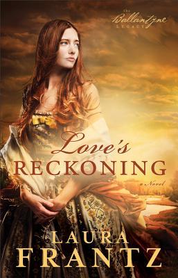 "Love's Reckoning: A Novel (The Ballantyne Legacy), ""Frantz, Laura"""