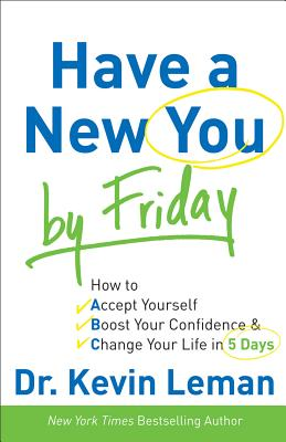 Have a New You by Friday: How to Accept Yourself, Boost Your Confidence & Change Your Life in 5 Days, Dr. Kevin Leman