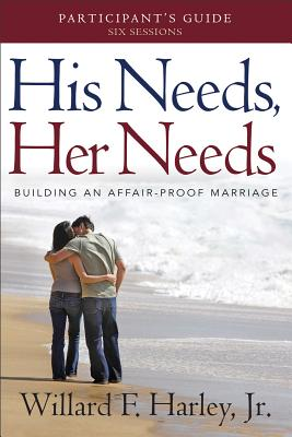 His Needs, Her Needs Participant's Guide: Building an Affair-Proof Marriage (A Six-Session Study), Willard F. Jr. Harley