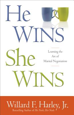 He Wins, She Wins: Learning the Art of Marital Negotiation, Harley, Willard F. Jr.