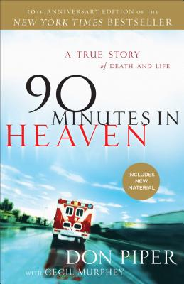 90 MINUTES IN HEAVEN: A TRUE STORY OF DEATH & LIFE (10TH ANNIVERSARY), PIPER, DON