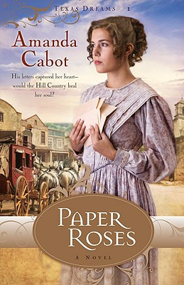 Paper Roses (Texas Dreams Trilogy #1), Amanda Cabot