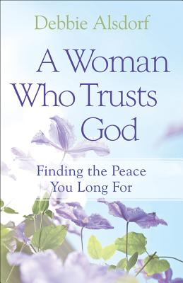 Image for A Woman Who Trusts God: Finding the Peace You Long For