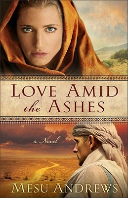 Love Amid the Ashes: A Novel, Mesu Andrews